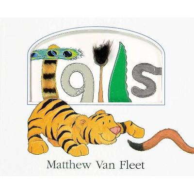 Tails - by  Matthew Van Fleet (Hardcover)