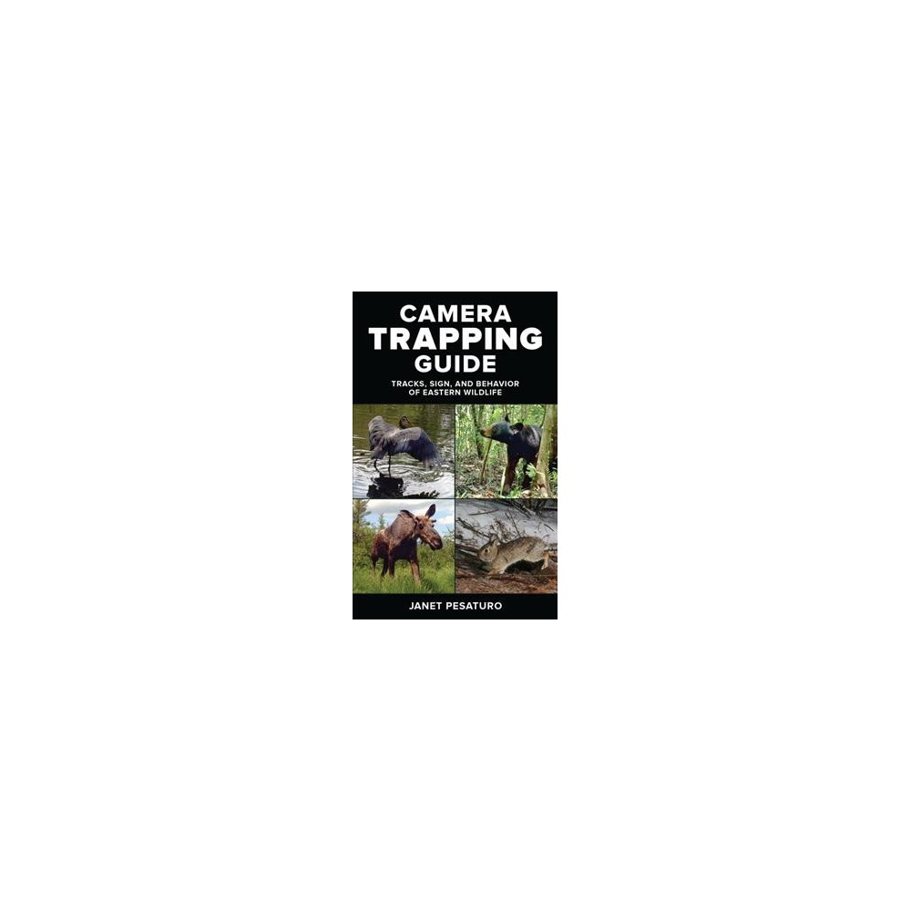 Camera Trapping Guide : Tracks, Sign, and Behavior of Eastern Wildlife - by Janet Pesaturo (Paperback)