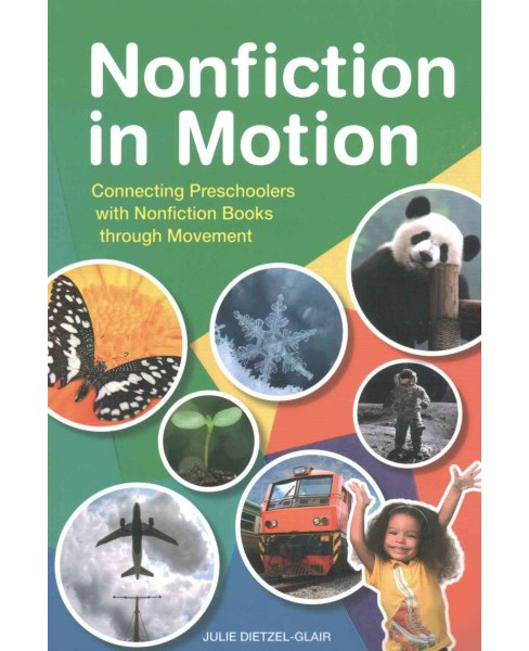 Nonfiction in Motion : Connecting Preschoolers with Nonfiction Books Through Movement (Paperback) (Julie - image 1 of 1