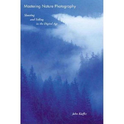 Mastering Nature Photography - by  John Kieffer (Mixed media product) - image 1 of 1
