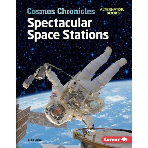 Spectacular Space Stations - (Cosmos Chronicles (Alternator Books (R) )) by  Elsie Olson (Hardcover) - image 1 of 1