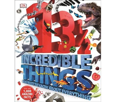 13½ Incredible Things You Need to Know About Everything -  (Hardcover) - image 1 of 1