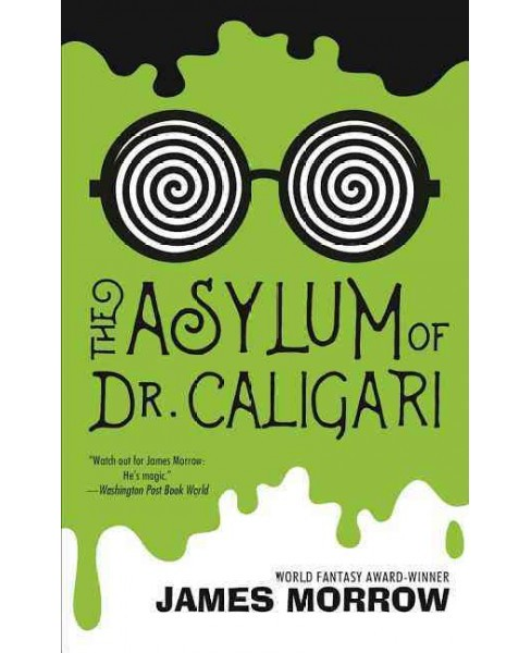 Asylum of Dr. Caligari -  by James Morrow (Paperback) - image 1 of 1