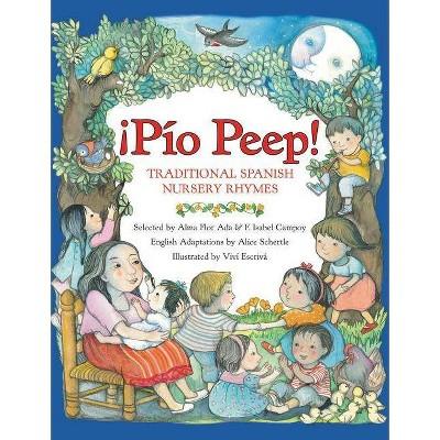 Pio Peep! Traditional Spanish Nursery Rhymes - by  Alma Flor Ada & F Isabel Campoy & Alice Schertle (Paperback)