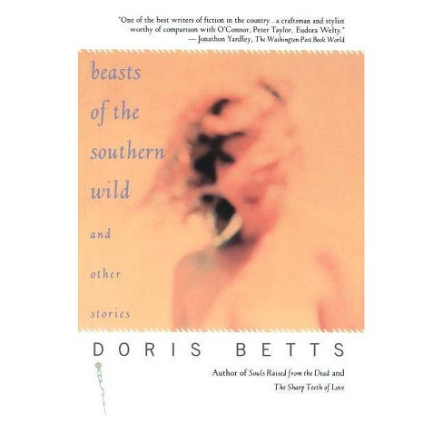 Beasts of the Southern Wild and Other Stories - by  Doris Betts (Paperback) - image 1 of 1