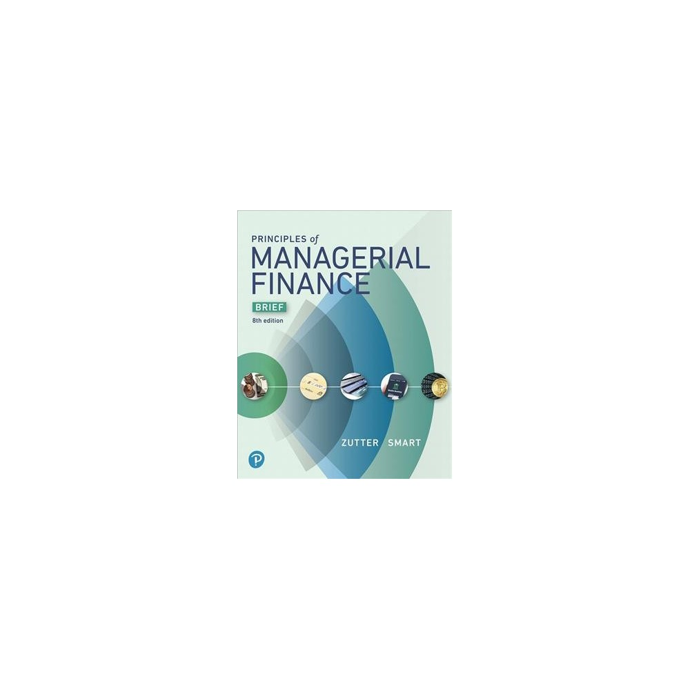 Principles of Managerial Finance - by Chad J. Zutter & Scott B. Smart & Scott Smart (Hardcover)