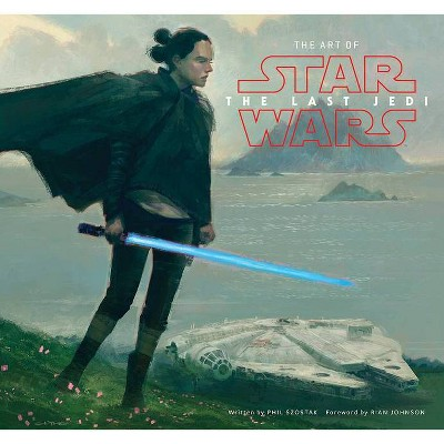The Art of Star Wars: The Last Jedi - by Phil Szostak (Hardcover)