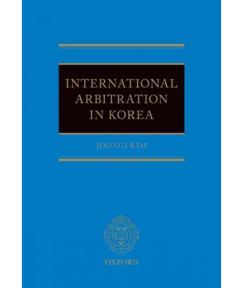 International Arbitration in Korea (Hardcover) (Joongi Kim) - image 1 of 1