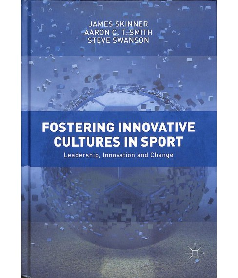 Fostering Innovative Cultures in Sport : Leadership, Innovation and Change -  (Hardcover) - image 1 of 1