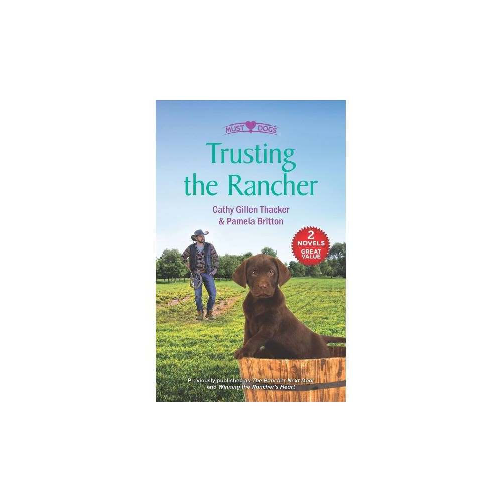 Trusting the Rancher : The Rancher Next Door / Winning the Rancher's Heart - (Paperback)