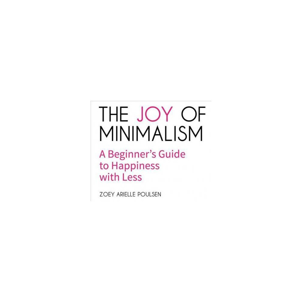 Joy of Minimalism : A Beginner's Guide to Happiness With Less - Unabridged by Zoey Arielle Poulsen