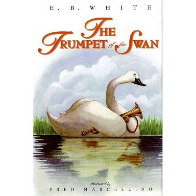 The Trumpet of the Swan - by  E B White (Hardcover)