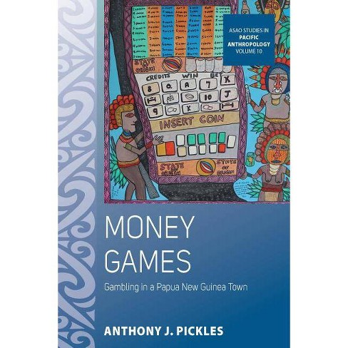 Money Games - (Asao Studies in Pacific Anthropology) by  Anthony J Pickles (Hardcover) - image 1 of 1