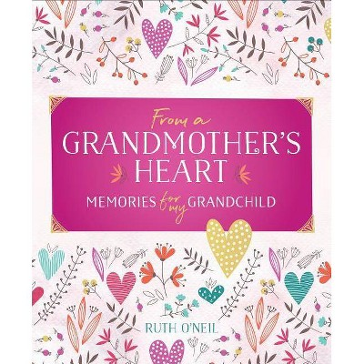 From a Grandmother's Heart - by Ruth O'Neil (Hardcover)