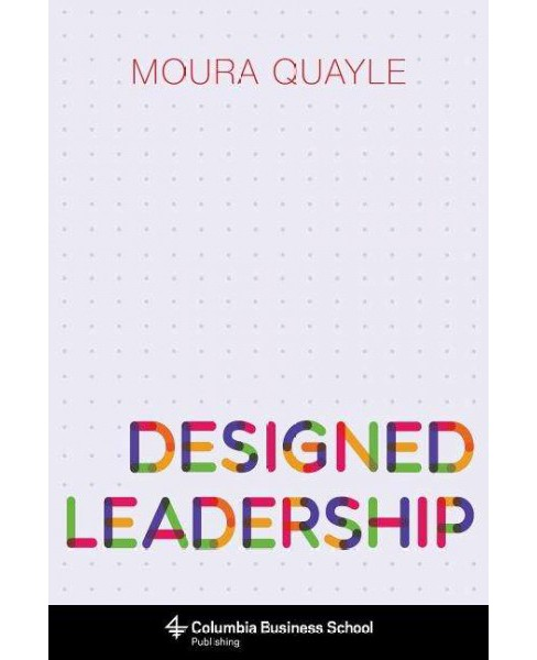 Designed Leadership (Hardcover) (Moura Quayle) - image 1 of 1