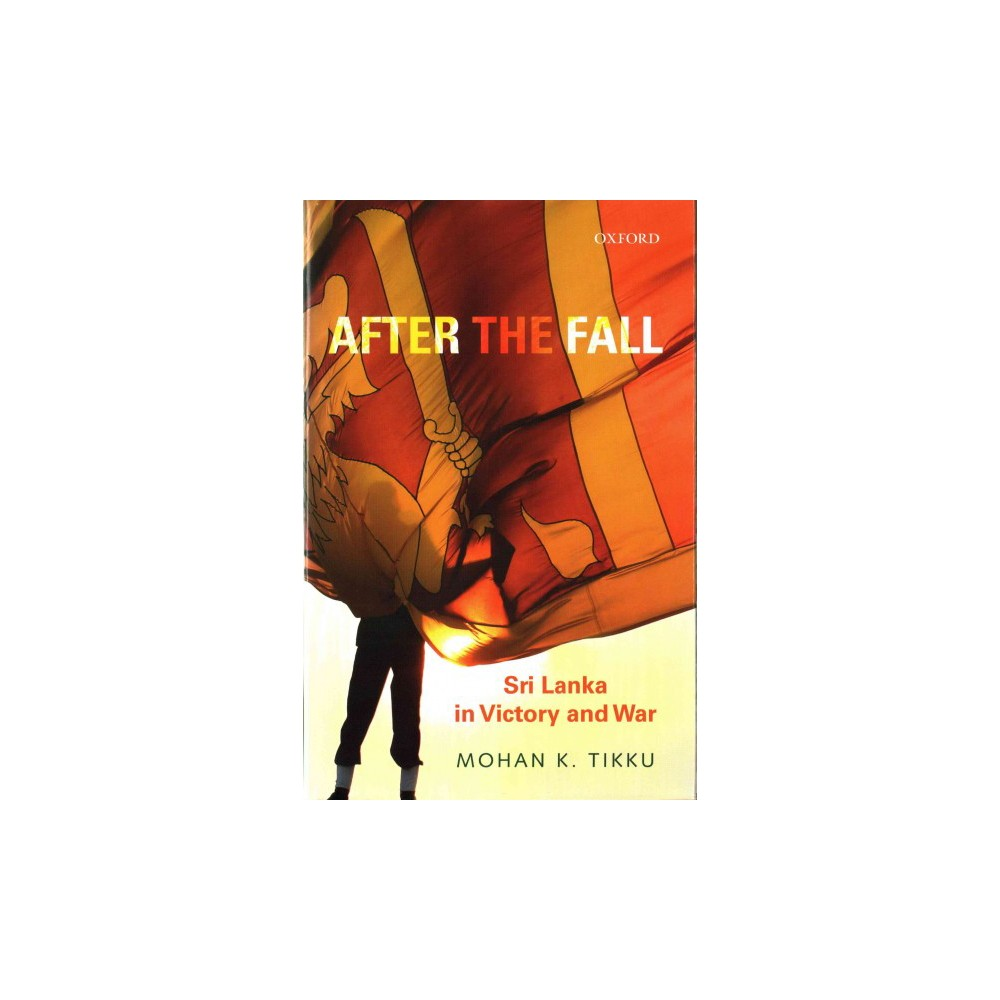 After the Fall : Sri Lanka in Victory and War (Hardcover) (Mohan K. Tikku)