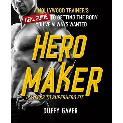 Hero Maker: 12 Weeks to Superhero Fit - by  Duffy Gaver (Hardcover)