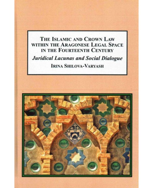 Islamic and Crown Law Within the Aragonese Legal Space in the Fourteenth Century : Juridical Lacunas and - image 1 of 1