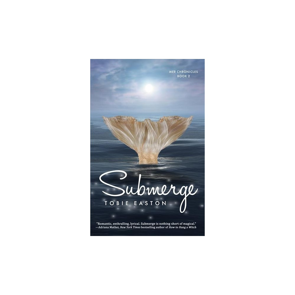 Submerge - (Mer Chronicles) by Tobie Easton (Hardcover)