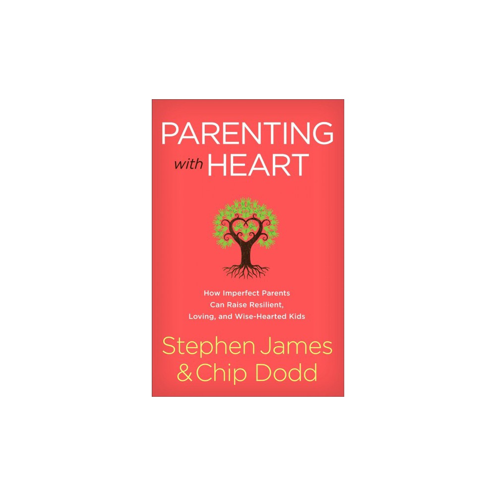 Parenting With Heart : How Imperfect Parents Can Raise Resilient, Loving, and Wise-hearted Kids