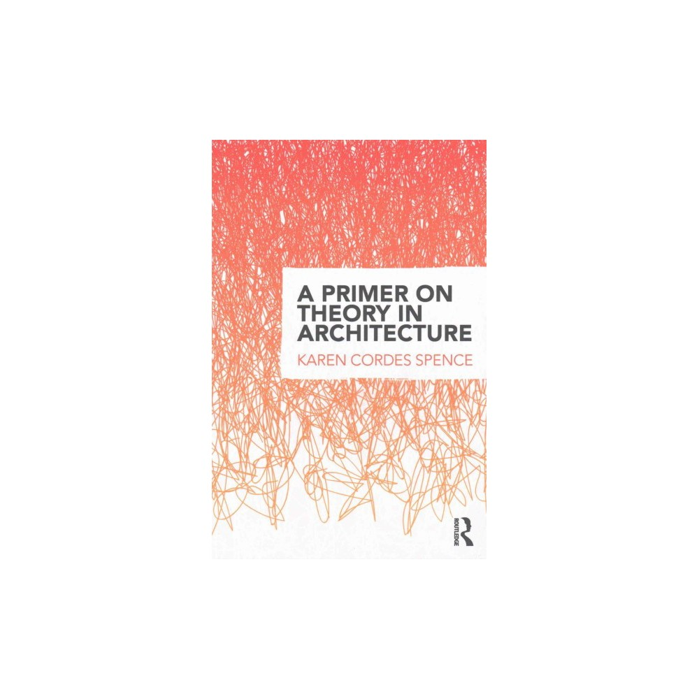 Primer on Theory in Architecture (Paperback) (Karen Cordes Spence)