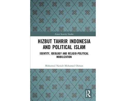 Hizbut Tahrir Indonesia and Political Islam : Identity, Ideology and Religio-political Mobilization - image 1 of 1