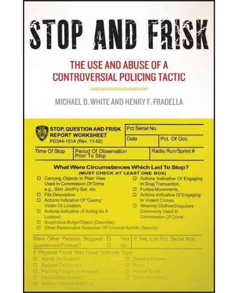Stop and Frisk : The Use and Abuse of a Controversial Policing Tactic (Hardcover) (Michael D. White & - image 1 of 1