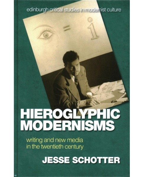 Hieroglyphic Modernisms : Writing and New Media in the Twentieth Century - by Jesse Schotter (Hardcover) - image 1 of 1