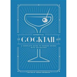 Essential Cocktail Book : A Complete Guide to Modern Drinks With 150 Recipes (Hardcover) (Megan Krigbaum)