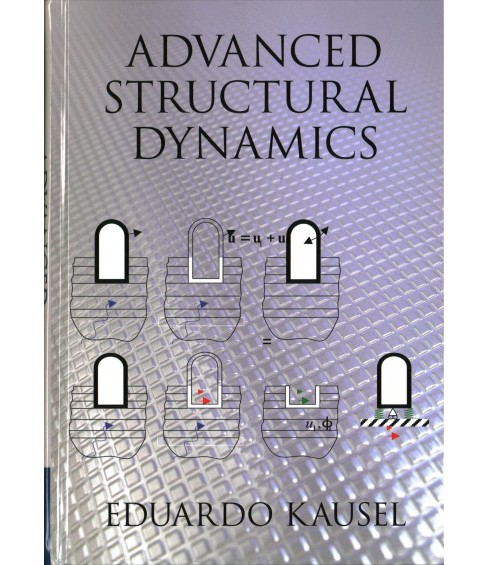Advanced Structural Dynamics (Hardcover) (Eduardo Kausel) - image 1 of 1
