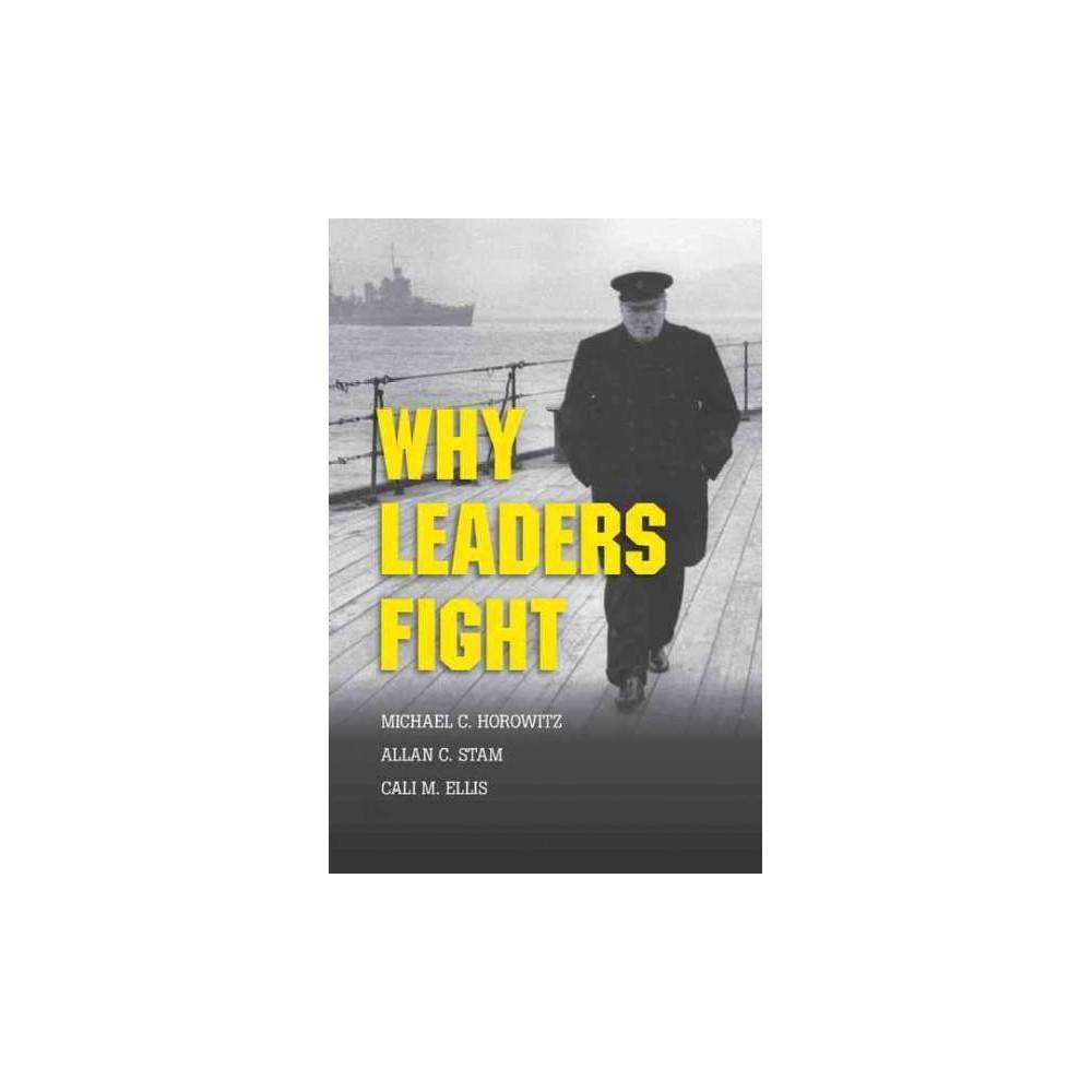 Why Leaders Fight (Hardcover) (Michael C. Horowitz & Allan C. Stam & Cali M. Ellis)