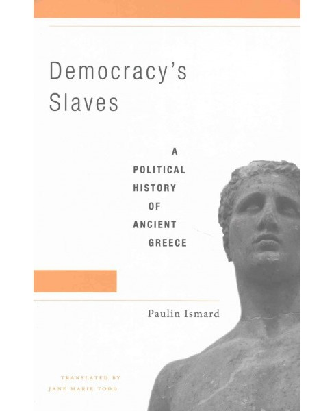Democracy's Slaves : A Political History of Ancient Greece -  by Paulin Ismard (Hardcover) - image 1 of 1