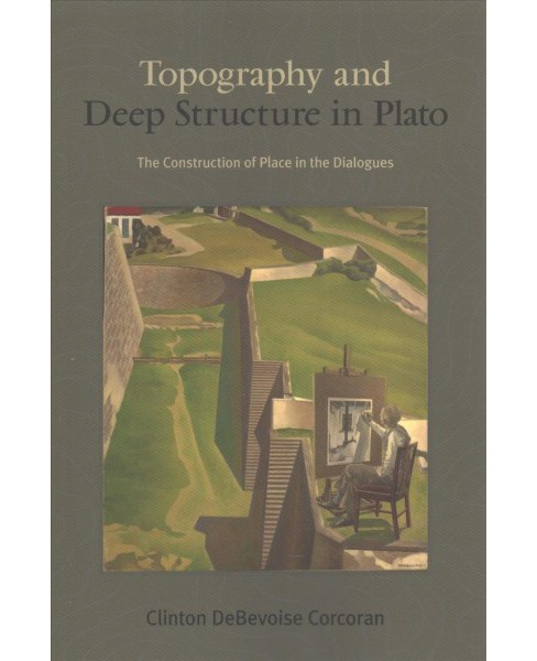 Topography and Deep Structure in Plato : The Construction of Place in the Dialogues (Reprint) - image 1 of 1