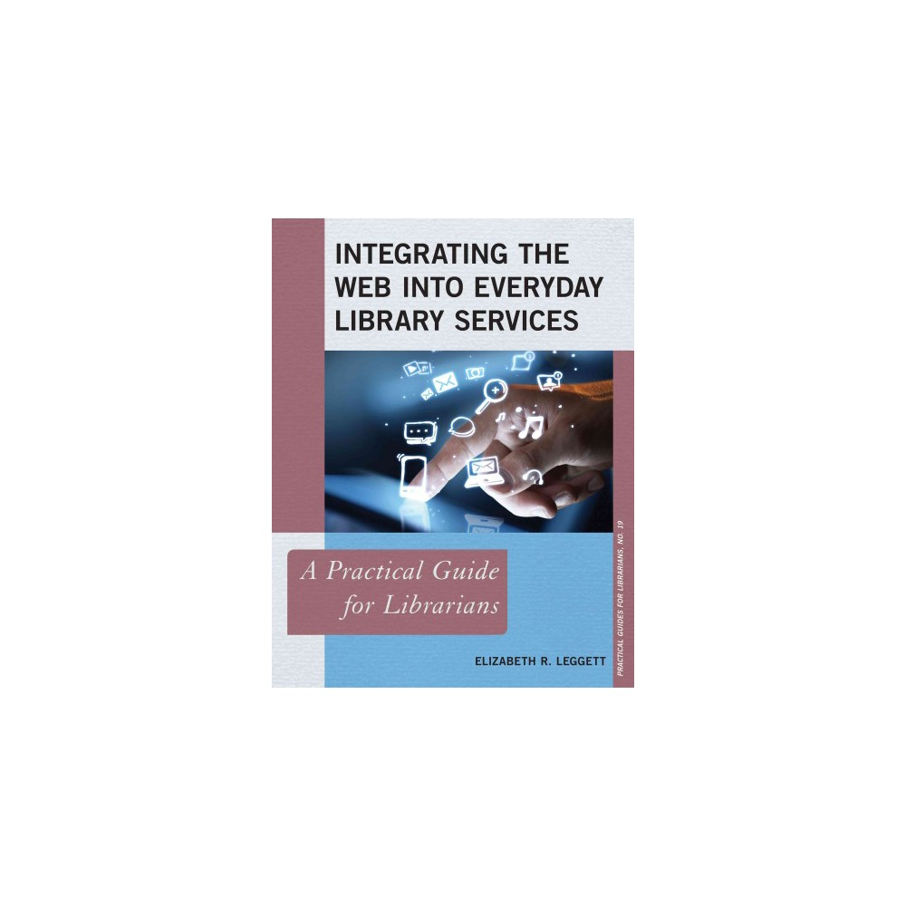 Integrating the Web into Everyday Librar ( The Practical Guides for Librarians) (Paperback)