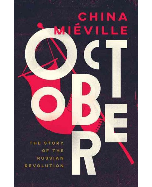 October : The Story of the Russian Revolution -  by China Mieville (Hardcover) - image 1 of 1
