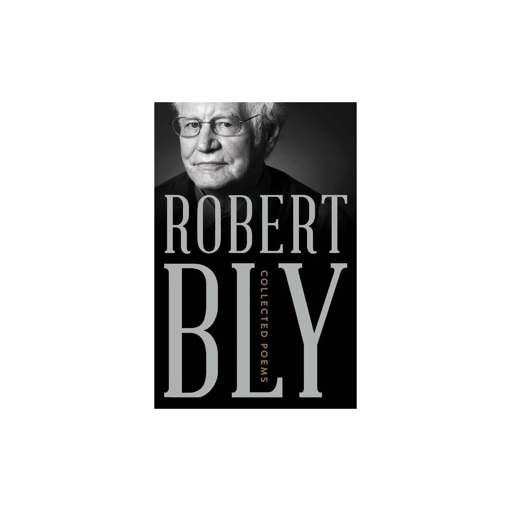 Collected Poems - by Robert Bly (Hardcover)