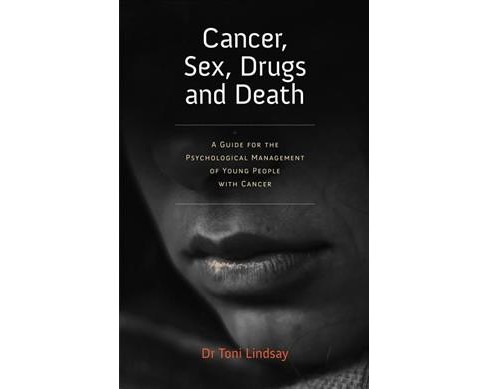 Cancer, Sex, Drugs and Death : A Clinician Guide to the Psychological Management of Young People With - image 1 of 1