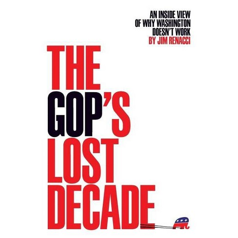 The GOP's Lost Decade - by  Jim Renacci (Hardcover) - image 1 of 1