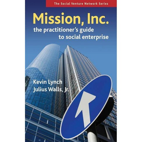 Mission, Inc. - (Social Venture Network) by  Kevin Lynch & Julius Walls (Paperback) - image 1 of 1