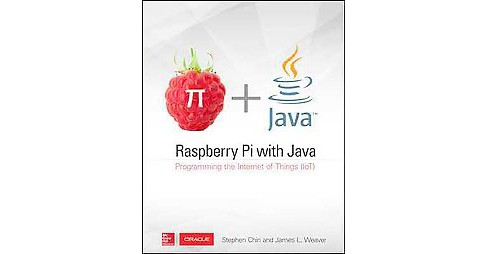 Raspberry Pi With Java : Programming the Internet of Things (IoT) (Paperback) (Stephen Chin & James L. - image 1 of 1