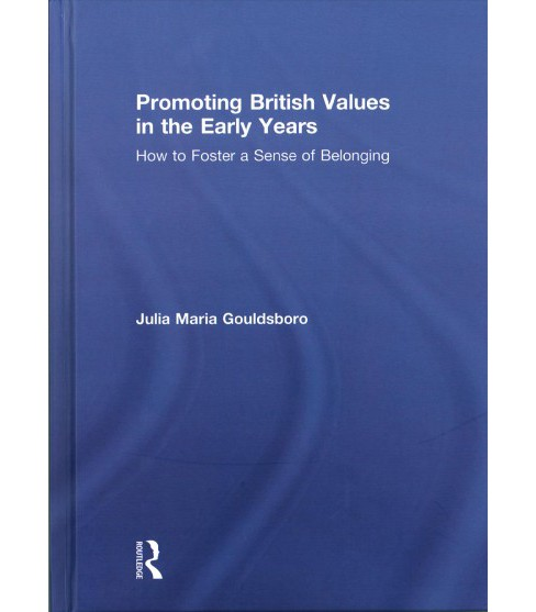 Promoting British Values in the Early Years : How to Foster a Sense of Belonging (Hardcover) (Julia - image 1 of 1