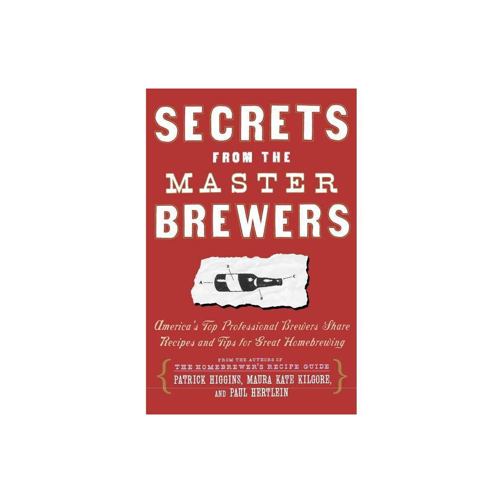 Secrets From The Master Brewers By Patrick Higgins Kate Kilgore Paul Hertlein Paperback
