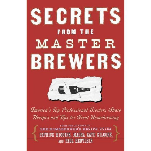Secrets from the Master Brewers - by  Paul Hertlein & Maura Kate Kilgore & Patrick Higgins (Paperback) - image 1 of 1