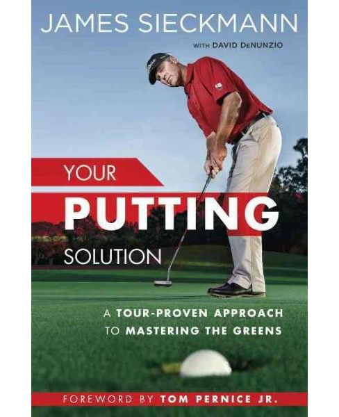 Your Putting Solution : A Tour-Proven Approach to Mastering the Greens (Hardcover) (James Sieckmann) - image 1 of 1