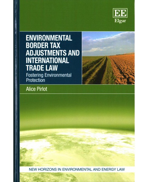 Environmental Border Tax Adjustments and International Trade Law : Fostering Environmental Protection - image 1 of 1