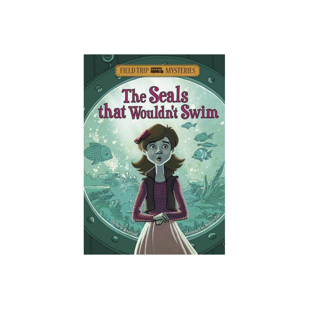The Field Trip Mysteries The Seals That Wouldn T Swim By Steve Brezenoff Paperback