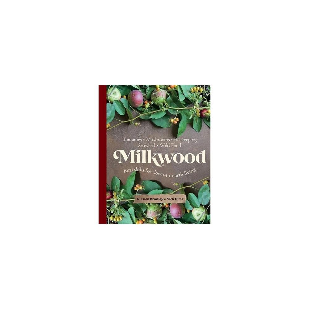 Milkwood : Real skills for down-to-earth living - by Kirsten Bradley & Nick Ritar (Paperback)