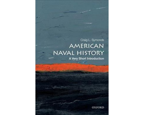 American Naval History : A Very Short Introduction -  by Craig L. Symonds (Paperback) - image 1 of 1