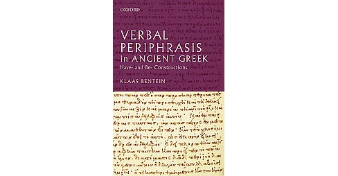 Verbal Periphrasis in Ancient Greek : Have- and Be-Constructions (Hardcover) (Klaas Bentein) - image 1 of 1