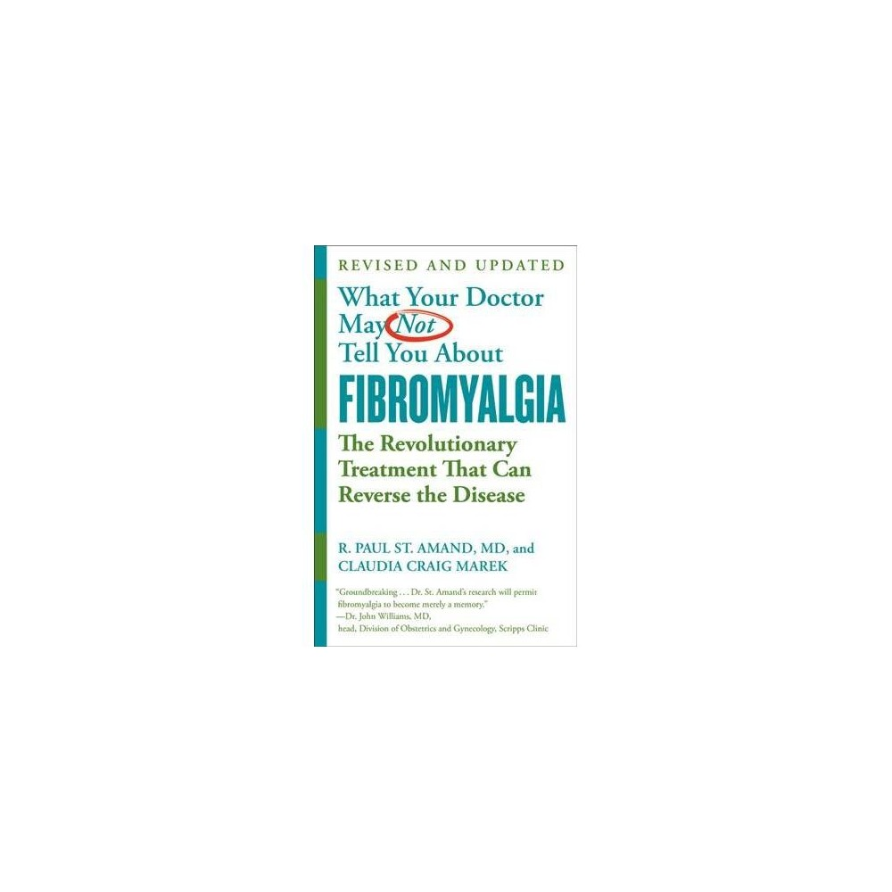 What Your Doctor May Not Tell You About Fibromyalgia : The Revolutionary Treatment That Can Reverse the